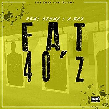 Fat 40'z