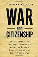 War and Citizenship: Enemy Aliens and National Belonging from the French Revolution to the First World War (Human Rights in History)