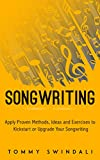 Songwriting: Apply Proven Methods, Ideas and Exercises to Kickstart or Upgrade Your Songwriting (English Edition)