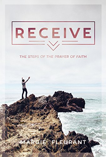 Book: Receive - The Steps of the Prayer of Faith by Margie Fleurant