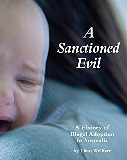 A Sanctioned Evil: A History of Illegal Adoption in Australia by [Dian Wellfare]