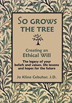 SO GROWS THE TREE - Creating an Ethical Will : The legacy of your beliefs and values, life lessons and hopes for the future by [Jo Kline Cebuhar]
