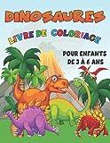Livre de Coloriage Dinosaures Pour Enfants de 3 à 6 Ans: Cahier d'activités pour garçons et filles / Un cadeau idéal pour les garçons et les filles / 3 ans et plus