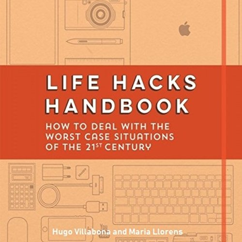 Life Hacks Handbook: How to Deal with the Worst Case Situations of the 21st Century cover art