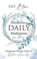Mindfulness Daily Meditations for Men A Beginners Therapy Guide To Reduce Anxiety