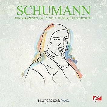 """Schumann: Kinderszenen, Op. 15, No. 2 """"Kuriose Geschichte"""" (Digitally Remastered)"""