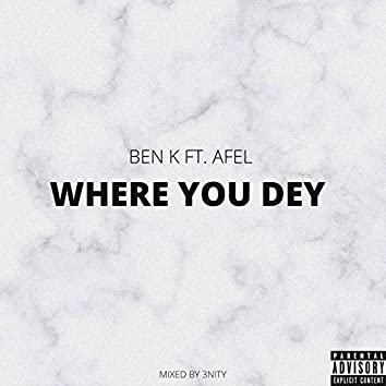 Where You Dey (feat. Afel)