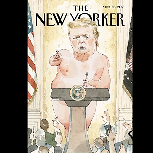The New Yorker, March 26th 2018 (Connie Bruck, Amy Davidson Sorkin, Michael Schulman) audiobook cover art