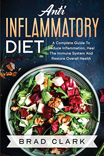 Anti Inflammatory Diet: The Cоmplеtе Bеginners Guide tо Heal the Immune System, Reduce Inflammation in Our Body, Lose Weight and Improve Health