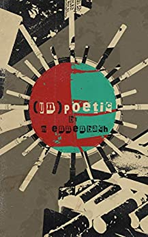 (UN)POETIC: a collection of poetry by [M. Ennenbach, River Dixon]