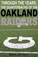 Through The Years: The Quarterbacks Of The Oakland Raiders