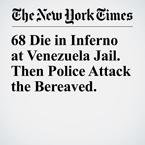 68 Die in Inferno at Venezuela Jail. Then Police Attack the Bereaved. copertina