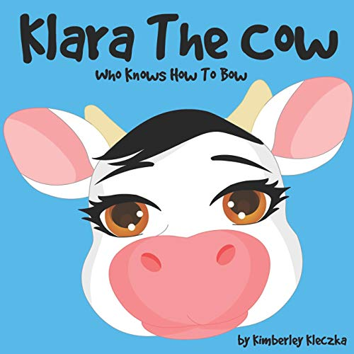 Klara The Cow Who Knows How To Bow: (Fun Rhyming Picture Book/Bedtime Story with Farm Animals about Friendships  Being Special and Loved... Ages 2-8) (Friendship Series Book 1)