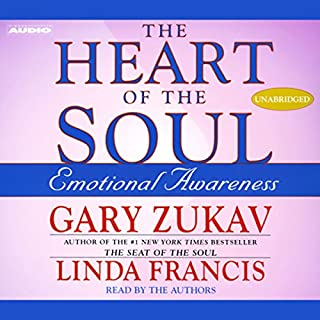 The Heart of the Soul     Emotional Awareness              Written by:                                                                                                                                 Gary Zukav,                                                                                        Linda Francis                               Narrated by:                                                                                                                                 Gary Zukav,                                                                                        Linda Francis                      Length: 7 hrs and 13 mins     6 ratings     Overall 5.0