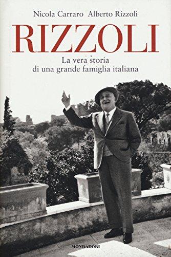 Rizzoli. La vera storia di una grande famiglia italiana