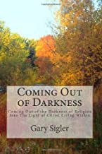Coming Out of Darkness: Coming Out of the Darkness of Religion Into The Light of Christ Living Within