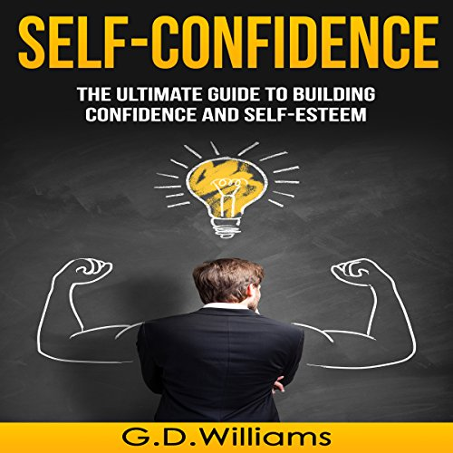 Self-Confidence     The Ultimate Guide to Building Confidence and Self-Esteem              By:                                                                                                                                 G.D. Williams                               Narrated by:                                                                                                                                 Roger Nelson                      Length: 1 hr     Not rated yet     Overall 0.0
