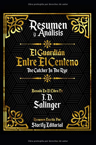 Resumen y Analisis: El Guardian Entre El Centeno (The Catcher In The Rye) - Basado En El Libro De J. D. Salinger