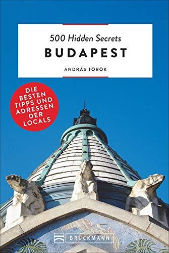 Bruckmann Reiseführer: 500 Hidden Secrets Budapest. Die besten Tipps und Adressen der Locals. Ein Reiseführer mit garantiert den besten Geheimtipps und Adressen.