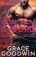 Séduction Cyborg (Programme Des Épouses Interstellaires: La Colonie)