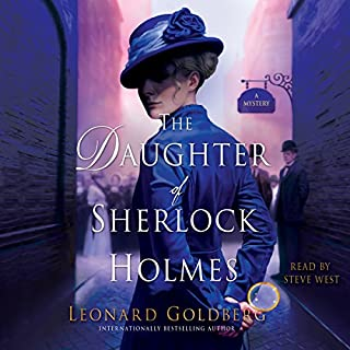 The Daughter of Sherlock Holmes     A Novel              By:                                                                                                                                 Leonard Goldberg                               Narrated by:                                                                                                                                 Steve West                      Length: 9 hrs and 36 mins     1,602 ratings     Overall 4.2