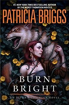 Burn Bright (Alpha and Omega Book 5) by [Patricia Briggs]