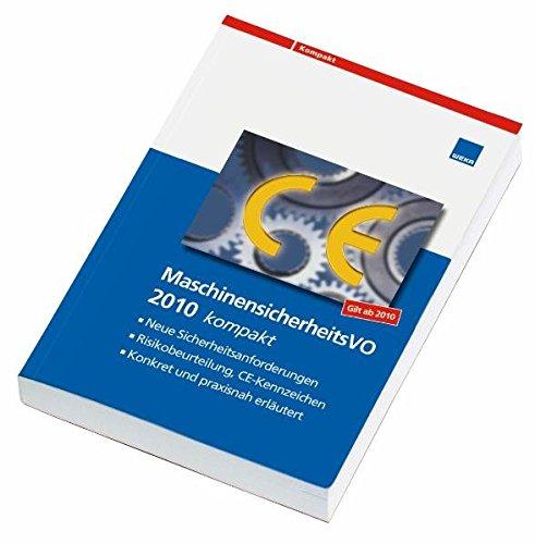 MaschinensicherheitsVO 2010 kompakt: Neue Sicherheitsanforderungen, Risikobeurteilung, CE Kennzeichen, Konkret und praxisnah erläutert