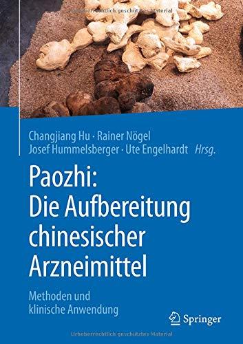 Paozhi: Die Aufbereitung chinesischer Arzneimittel: Methoden und klinische Anwendung