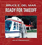 Ready for Takeoff By Bruce E. Del Mar (The Offical Autobiography of an Engineer, Inventor and Entrepreneur)
