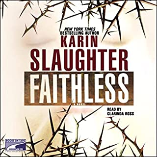 Faithless                   Written by:                                                                                                                                 Karin Slaughter                               Narrated by:                                                                                                                                 Clarinda Ross                      Length: 15 hrs and 26 mins     13 ratings     Overall 4.8