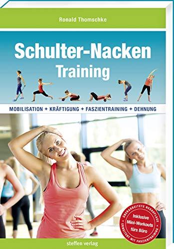 Schulter-Nacken-Training: Mobilisation + Kräftigung + Faszientraining + Dehnung (3. überarbeitete und erweiterte Neuauflage) (Trainingsreihe von Ronald Thomschke)