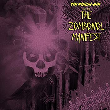 Tim Finish Him Presents: The Zombonol Manifest