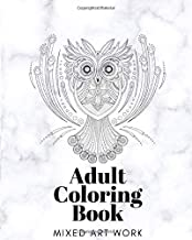 Adult Coloring Book Mixed Art Work: This Book Has Both Simple And Complex Intricate Designs That Involve Animals, Mandalas, Floral And Human Art Work. ... Friends, Artists Or Family Who Love To Color