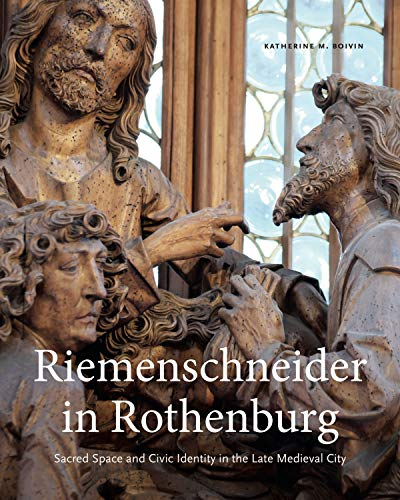 Riemenschneider in Rothenburg: Sacred Space and Civic Identity in the Late Medieval City
