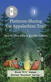 "Platinum-Blazing the Appalachian Trail: How to Thru-hike in 3-Star Luxury by [Bruce ""RTK"" Matson, Michael ""Sharkbait"" Neiman]"