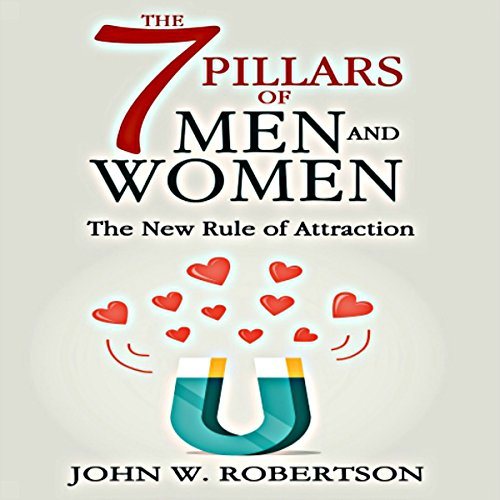 The 7 Pillars of Men and Women     The New Rule of Attraction              By:                                                                                                                                 John W. Robertson                               Narrated by:                                                                                                                                 Michael Marchuk                      Length: 39 mins     Not rated yet     Overall 0.0