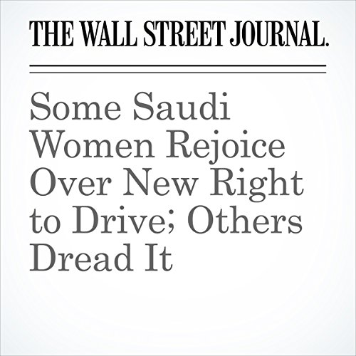 Some Saudi Women Rejoice Over New Right to Drive; Others Dread It | Margherita Stancati
