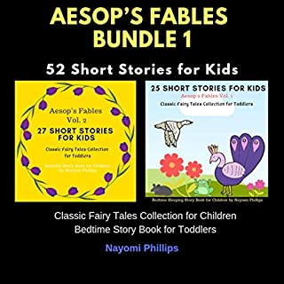 Aesop's Fables Bundle 1: 52 Short Stories for Kids.     Classic Fairy Tales Collection for Children. Bedtime Story Books for Toddlers.              By:                                                                                                                                 Nayomi Phillips                               Narrated by:                                                                                                                                 Jim D. Johnston,                                                                                        Aida-Maria Boiesan                      Length: 5 hrs and 23 mins     Not rated yet     Overall 0.0
