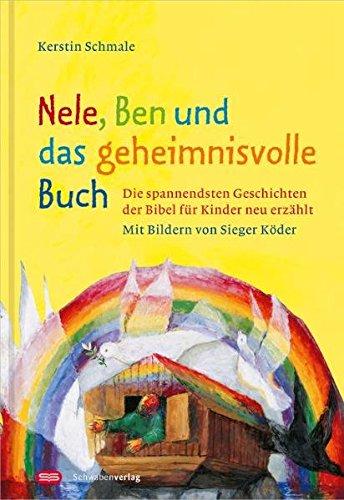 Nele, Ben und das geheimnisvolle Buch: Die spannendsten Geschichten der Bibel für Kinder neu erzählt
