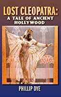 Lost Cleopatra: A Tale of Ancient Hollywood (hardback)