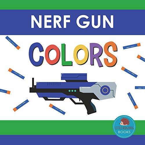 Nerf Gun Colors: First Picture Book for Babies, Toddlers and Children (Little Hedgehog Color Books 3) (English Edition)