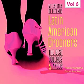 Milestones of Legends - Latin American Crooners, Vol. 6