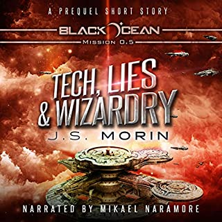 Tech, Lies, and Wizardry     A Space Opera Fantasy Short Story (Black Ocean, Book 0)              By:                                                                                                                                 J. S. Morin                               Narrated by:                                                                                                                                 Mikael Naramore                      Length: 49 mins     69 ratings     Overall 4.4