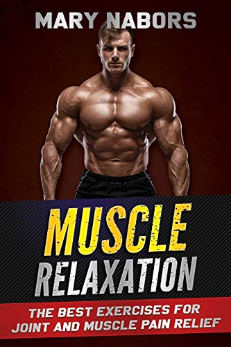 Muscle Relaxation: The Best Exercises for Joint and Muscle Pain Relief