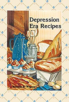 Depression Era Recipes by [Patricia Wagner]
