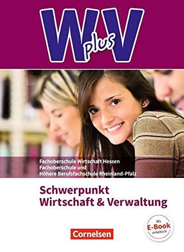 Wirtschaft für Fachoberschulen und Höhere Berufsfachschulen - W plus V - FOS Hessen / FOS und HBFS Rheinland-Pfalz Neubearbeitung: Pflichtbereich ... Fachkunde. Mit Zusatzmaterialien via Webcode