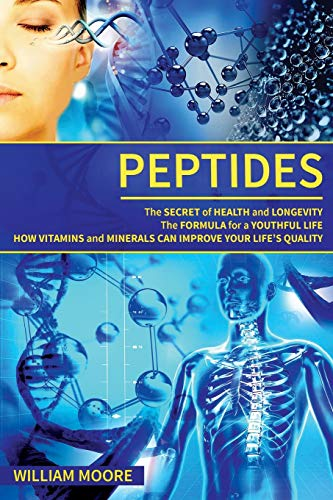 Peptides: The Secret of Health and Longevity. The Formula for a Youthful Life. How Vitamins and Minerals Can Improve Your Life's Quality (Body ... and Wellness Definition) (Health Books)