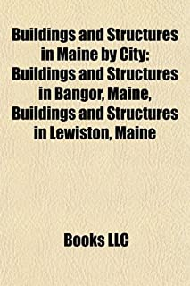 Buildings and Structures in Maine by City: Buildings and Structures in Bangor, Maine, Buildings and Structures in Lewiston...