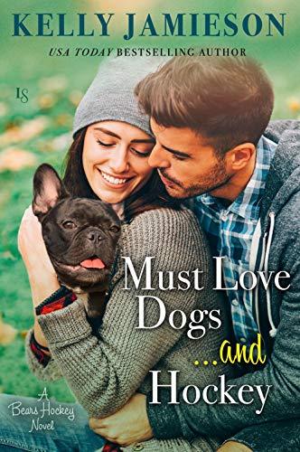 Must Love Dogs...and Hockey (Bears Hockey Book 1)