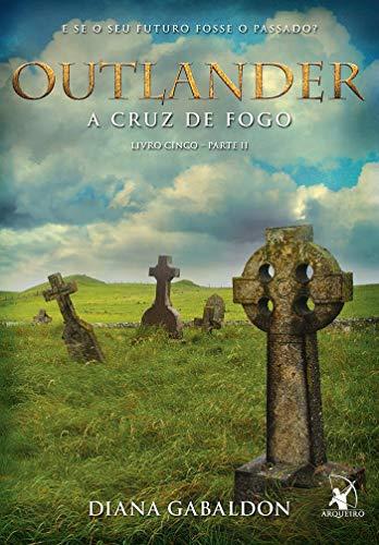 Outlander: a cruz de fogo - Livro 5 (Parte 2)